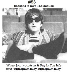 Reasons to love The Beatles #53 When John counts in A Day In The Life with 'sugarplum fairy, sugarplum fairy'