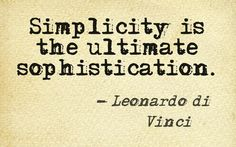"""Simplicity is the ultimate sophistication."" Leonardo Da Vinci #plainlanguage #quotation"