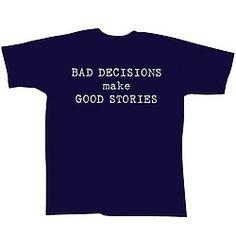 Bad Decisions Good Stories T-Shirt!