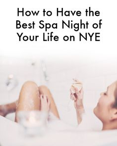 Ring in 2017 the super relaxing way—by throwing yourself a spa night at home. Check out this guide for everything you need.
