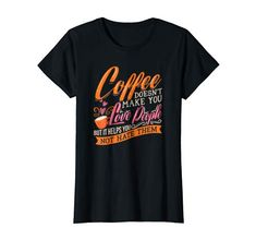 52a84cc96 Amazon.com: Coffee Doesn't Make Love People Helps Not Hate Them T-shirt:  Clothing