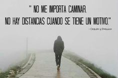 """""""No me importa caminar. No hay distancias cuando se tiene un motivo""""."""