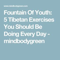 Fountain Of Youth: 5 Tibetan Exercises You Should Be Doing Every Day - mindbodygreen