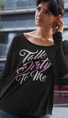 Talk Dirty To Me - Long Sleeve T-Shirt - Sexy T-shirt - Sassy Tee