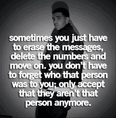I did it! I deleted the messages & accepted the fact that you're not who you used to be And that I had to move on!