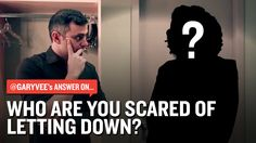 #AskGaryVee- who are you afraid of letting down??