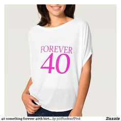 40 something forever 40th birthday t shirts