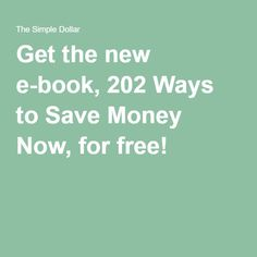 Get the new e-book, 202 Ways to Save Money Now, for free!