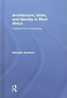 Architecture, Islam, and Identity in West Africa: Lessons from Larabanga