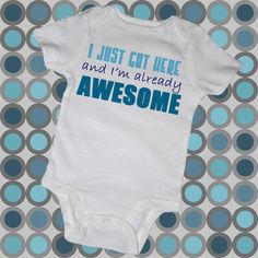 I JUST GOT Here and I'm Already AWESOME Bodysuits Tot by MyCowDazy, $14.00