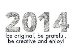 Year 2014: be original, be grateful, be creative and enjoy