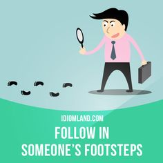 """Follow in someone's footsteps"" means ""to do the same thing as someone else did…"