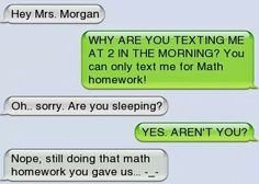HA HA, I should have thought of that when teachers would give me too much HW. Be warned teachers.