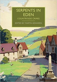 Serpents in Eden (British Library Crime Classics Book 16) edited by Martin Edwards. Many of the greatest British crime writers have explored the possibilities of crime in the countryside in lively and ingenious short stories. Serpents in Eden celebrates the rural British mystery by bringing together an eclectic mix of crime stories written over half a century.