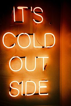 Neon sign: Baby It's Cold Out Side