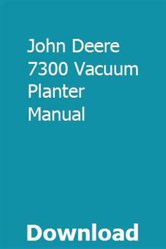 John deere 7300 vertical-fold maxemerge 2 planters operators.