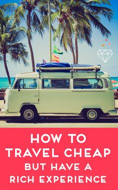 Traveling on a budget doesn't have to mean making sacrifices. Learn how you can travel cheap and still enjoy the sights!