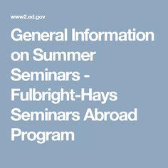 General Information on Summer Seminars - Fulbright-Hays Seminars Abroad Program