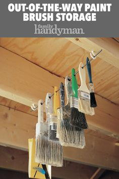 Out-Of-The-Way Paint Brush Storage Hang your paint brushes up out of harm's way by installing a couple of screw eyes or cup hooks on the bottom of a couple of rafters or floor joists. Storage Shed Organization, Garage Workshop Organization, Garage Tool Storage, Workshop Storage, Garage Tools, Diy Storage, Paint Storage, Diy Workshop, Yard Tool Storage Ideas