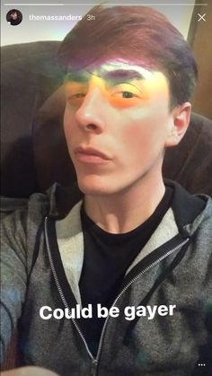 """""""Things could always be a little gayer""""- Thomas Sanders"""
