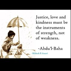 Justice, love, and kindness must be the instruments of strength, not of weakness.