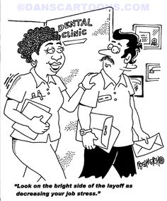 Cartoon depicting dental technician helping fellow dentist assistant who was just laid off to look on the bright side of his lay off. In a way, viewing the dismissal as a way of relieving on the job stress