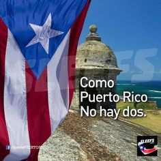 Puerto Rico, my place of birth!