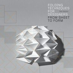 Folding Techniques for Designers From Sheet to Form by Paul Jackson    Folding Techniques for Designers by Paul Jackson and published by Laurence King in May 2011 is an elegant, practical handbook, covering more than 70 folding techniques explained through clear step-by- step drawings, crease-pattern drawings and specially commissioned photography.