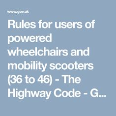 Rules for users of powered wheelchairs and mobility scooters (36 to 46)  - The Highway Code - Guidance - GOV.UK
