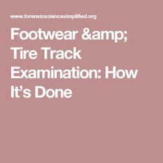 Footwear & Tire Track Examination: How It's Done