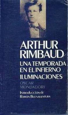 Arthur Rimbaud   Una temporada en el infierno, muy buenos poemas :D