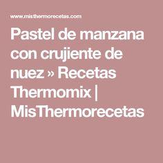 Pastel de manzana con crujiente de nuez » Recetas Thermomix | MisThermorecetas