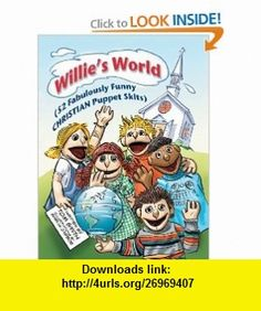 Willie World (52 Fabulously Funny Christian Puppet Skits) (9781462716425) Tom Smith , ISBN-10: 1462716423  , ISBN-13: 978-1462716425 ,  , tutorials , pdf , ebook , torrent , downloads , rapidshare , filesonic , hotfile , megaupload , fileserve