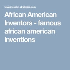 African American Inventors - famous african american inventions