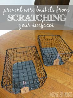 Wire baskets are pretty and trendy, but you'll hate them when they scratch your furniture or wood floors!  This super easy tutorial will show you exactly how to prevent wire baskets from scratching your surfaces.