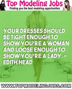 Your Dresses Should Be Tight Enough To Show You're A Woman And Loose Enough To Show You're A Lady. - Edith Head... URL: http://www.topmodelingjobs.com/ Tags: #modeling #needajob #needmoney #fashion #modeling #model