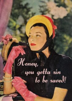 nice Honey! You got to sin to be saved! - vintage retro funny quote... by http://www.dezdemonhumor.space/retro-humor/honey-you-got-to-sin-to-be-saved-vintage-retro-funny-quote/