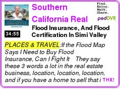 #PLACES #PODCAST  Southern California Real Estate Answer Man    Flood Insurance, And Flood Certification In Simi Valley and Ventura County    LISTEN...  http://podDVR.COM/?c=a29f633b-b5f0-eb87-4420-e9674924b325