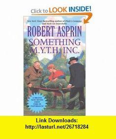Something M.Y.T.H. Inc. (Myth) (9780441010837) Robert Asprin , ISBN-10: 0441010830  , ISBN-13: 978-0441010837 ,  , tutorials , pdf , ebook , torrent , downloads , rapidshare , filesonic , hotfile , megaupload , fileserve