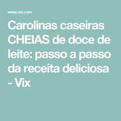 Carolinas caseiras CHEIAS de doce de leite: passo a passo da receita deliciosa - Vix