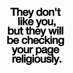 They don't like you, but they will be checking your page religiously | Life in the Fash Lane