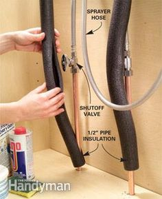 Use pipe insulation to prevent sprayer snarls  If you have to jiggle the hose as you pull out your kitchen sink sprayer, chances are the hose is catching on the shutoff valves. For smooth operation, slip 1/2-in. foam pipe insulation over the pipes and shutoff handles. Tape it if it won't stay put. Get the insulation at home centers for about $3.