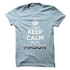 Keep Calm . Im An MASON - #sister gift #grandma gift. OBTAIN LOWEST PRICE  => https://www.sunfrog.com/No-Category/Keep-Calm-Im-An-MASON.html?id=60505