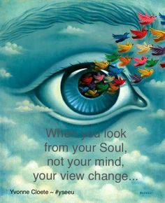 When you look from your Soul ~ not your mind ~ your view changes ⊰❁⊱