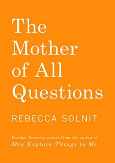 The Mother of All Questions by Rebecca Solnit https://smile.amazon.com/dp/1608467406/ref=cm_sw_r_pi_dp_x_TEcWyb93SBPHF