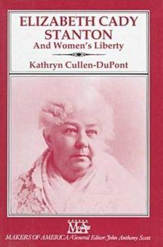 Elizabeth Cady Stanton and Women's Liberty (Makers of America) by Kathryn Cullen-Dupont, http://www.amazon.com/dp/0816024138/ref=cm_sw_r_pi_dp_Ryn6qb0F3V1X7