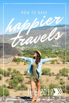Simplify and make the most of your travels! Here's how to have happier travels this 2017!