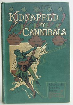 Kidnapped by Cannibals by Gordon Stables published in London by Blackie and Son Limited no date. Reprint c1908 - Beautiful Antique Books