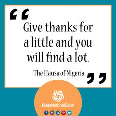 """#MondayMotivation #quotes #wordstoliveby """"Give thanks for a little and you will find a lot."""" - The Hausa of Nigeria"""