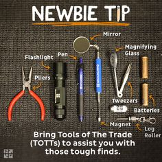 #16 Bring Tools of the Trade (TOTTs) to assist you with those tough finds.